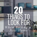 20 things to look for and think about when buying a new home